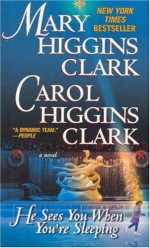 Clark_Mary_and_Carol_Higgins-HeSeesYouWhenYoureSleeping